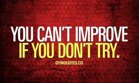 You can't improve if you don't try